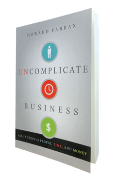 "Dr. Howard Farran straight-shooting style rarely misses its mark. His latest offering presents in book form, entitled ""Uncomplicate Business."""
